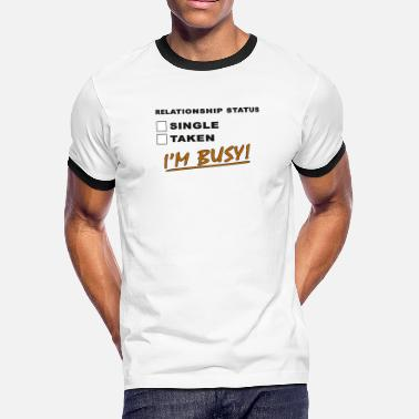 Busy Status Relationship status: I am busy - Men's Ringer T-Shirt