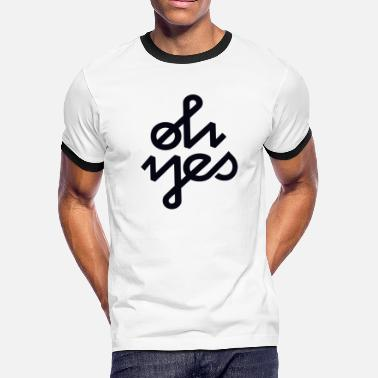 Oh Yes Oh yes - Men's Ringer T-Shirt
