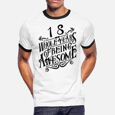 18 Years Of Being Awesome 18 Whole Years of Being Awesome - Men's Ringer T-Shirt