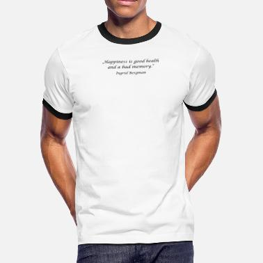 "Ingrid ""Happiness is good health and a bad memory."" - Ing - Men's Ringer T-Shirt"