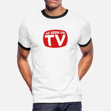 Tv Commercial Just Like On TV! - Men's Ringer T-Shirt