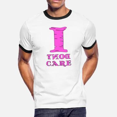 bdd96e8a I Dont Care Quotes i dont care! - Men's Ringer T. Men's Ringer T-Shirt