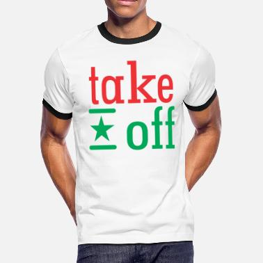 Take Off take off - Men's Ringer T-Shirt