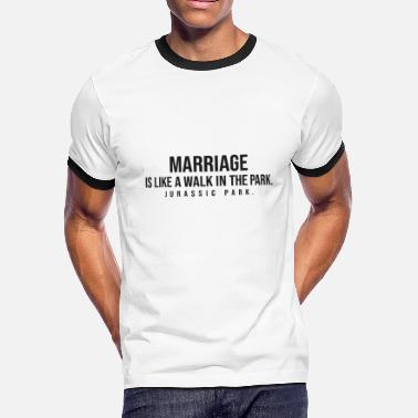 ef04b3b373225 Jurassic Park Funny Marriage is like Jurassic Park - Men's Ringer T