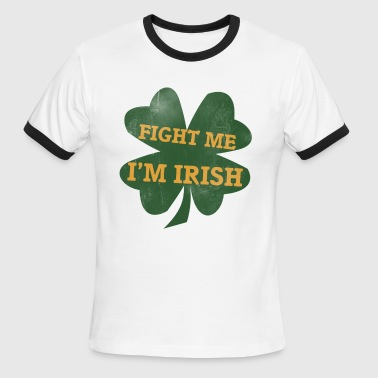 Fight me I'm irish - Men's Ringer T-Shirt