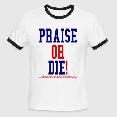 Praise or Die! by GP Wear - Men's Ringer T-Shirt