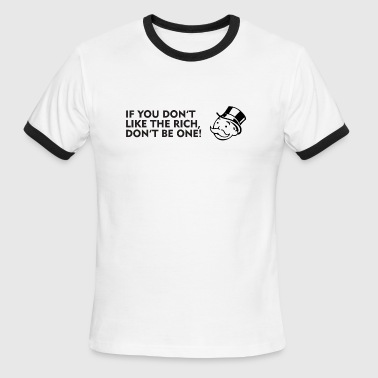 If you don't like the rich, don't be one! T-Shirts - Men's Ringer T-Shirt