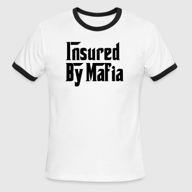 Insured By Mafia - Men's Ringer T-Shirt