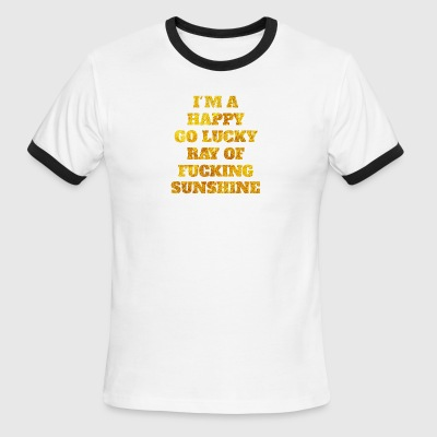 I'm a happy go lucky ray of fucking sunshine - Men's Ringer T-Shirt