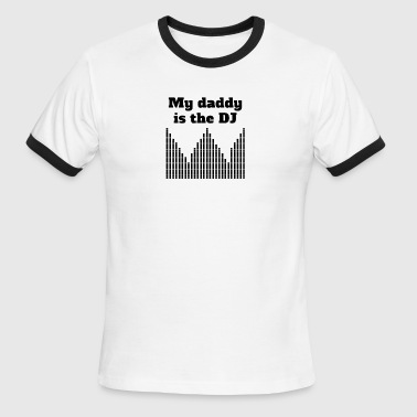My Daddy Is The DJ - Men's Ringer T-Shirt