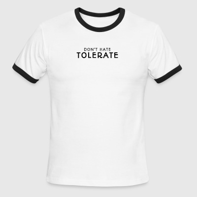 DON'T HATE TOLERATE - Men's Ringer T-Shirt