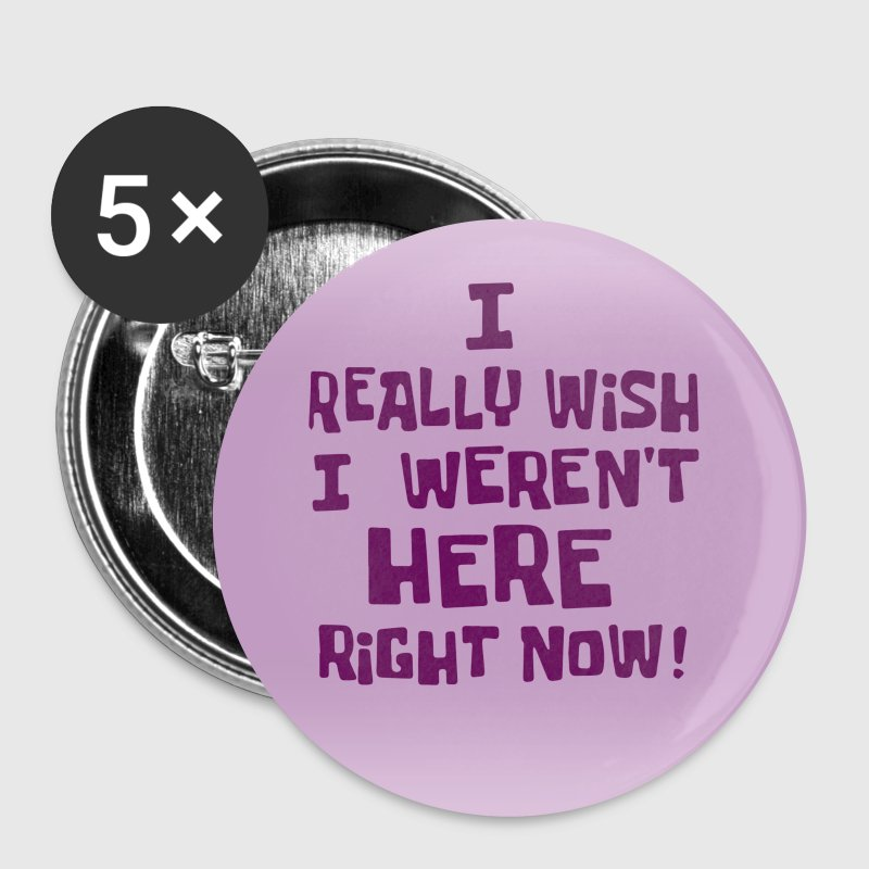 I really wish I weren't here right now  - Large Buttons