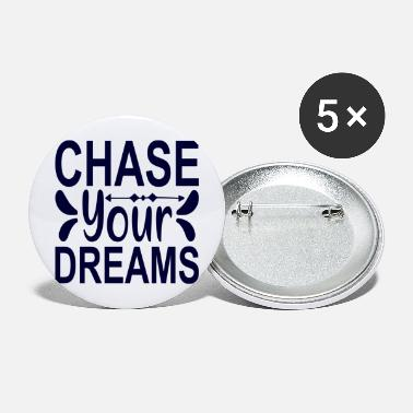 Chase Your Dreams Chase your Dreams - Large Buttons