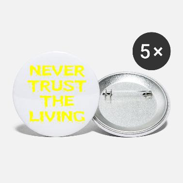 Never Trust Never trust the living - Large Buttons