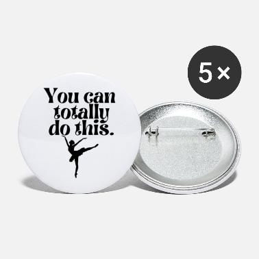 Achieve Your Dreams You can totally do this.Ballet dancer- ballerina. - Large Buttons