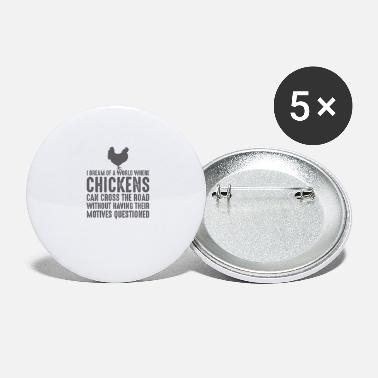 Dream Of a World Where Chickens Can Cross The Road - Large Buttons
