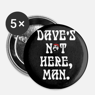 Dave's not here, man. - Large Buttons