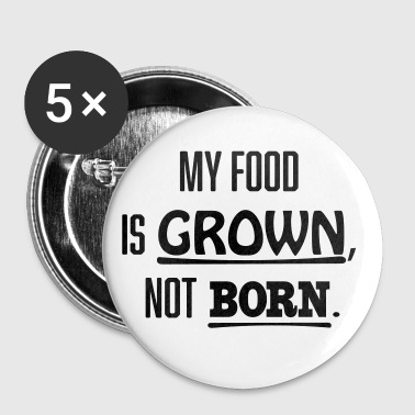 My food is grown, not born. - Large Buttons