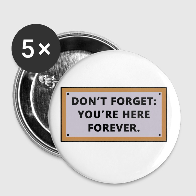 Don't Forget You're Here Forever - Large Buttons