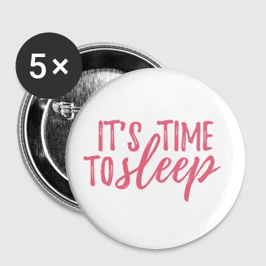 It's time to sleep - Large Buttons