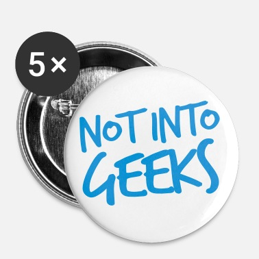 Geek NOT INTO GEEKS  - Large Buttons