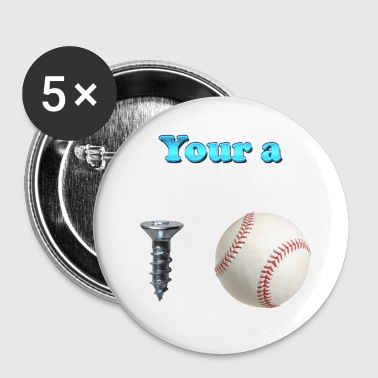 Your a Screw Baseball - Large Buttons