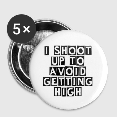 I Shoot Up to Avoid Getting High- Black - Large Buttons