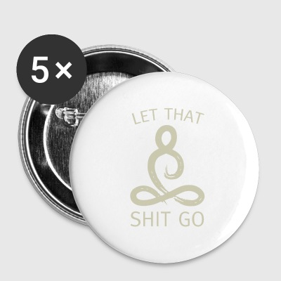 Let That Shit Go - Large Buttons