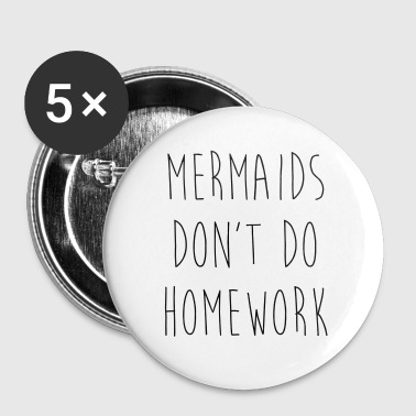 Mermaids Homework 2 Funny Quote - Large Buttons