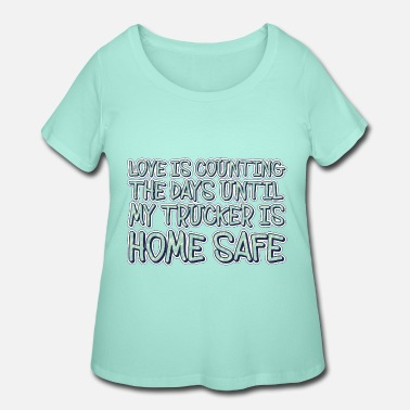 Lone Love is Counting the Days Until my Trucker is home - Women's Plus Size T-Shirt