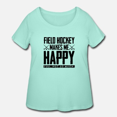 Sport Makes me Happy field hockey gift field hockey play - Women's Plus Size T-Shirt