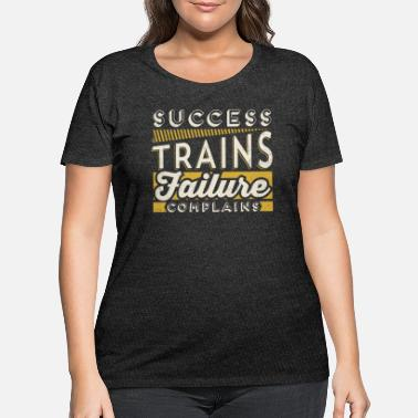 Success Trains Failure Complains Success Trains Failure Complains Motivation - Women's Plus Size T-Shirt