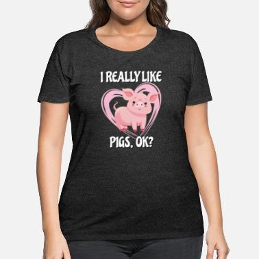 Pig Funny Year of the Pig Tshirt I Really Like Pigs - Women's Plus Size T-Shirt