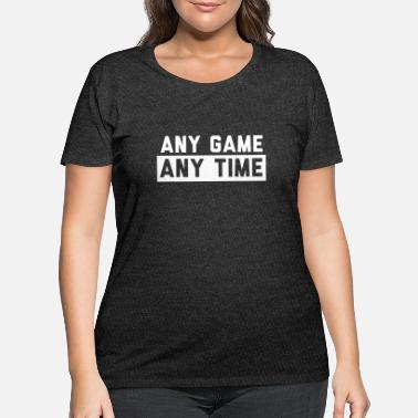 Any Any Game Any Time - Women's Plus Size T-Shirt