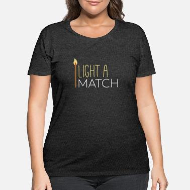 Match Matches - Light a match - Women's Plus Size T-Shirt