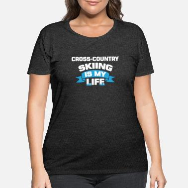 Country Cross-country skiing - Cross-country skiing is my - Women's Plus Size T-Shirt