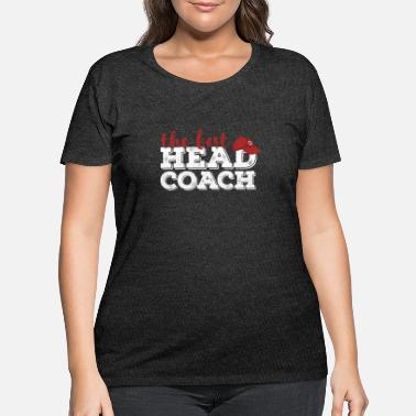 Head Coach Head Coach - The best Head Coach - Women's Plus Size T-Shirt
