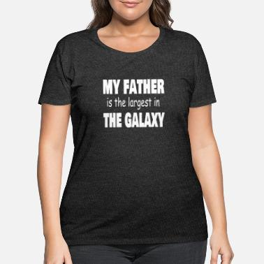 Largest My father is the largest in the Galaxy - Women's Plus Size T-Shirt