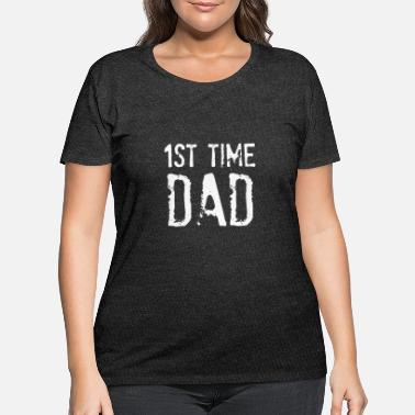 Dad 1st Time Dad First Time Dad t shirt - Women's Plus Size T-Shirt