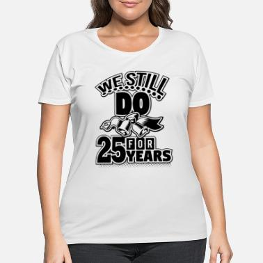 Silver we still do for 25 years! Silver wedding - Women's Plus Size T-Shirt