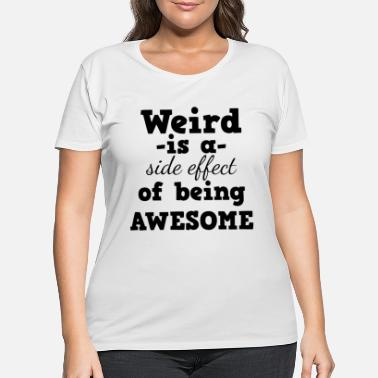 Weird Al Yankovic Weird - Weird is a side effect of being awesome - Women's Plus Size T-Shirt