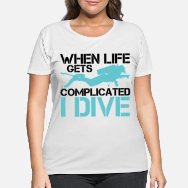 Under Water When life gets complicated - I Dive Diving - Women's Plus Size T-Shirt