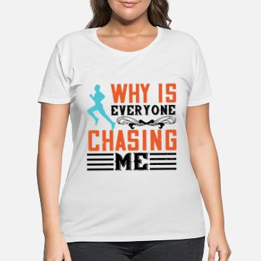 Group Why Is Everyone Chasing Me - Women's Plus Size T-Shirt