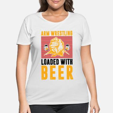 Championship Arm Wrestling Load With Beer Drinker Wrestler - Women's Plus Size T-Shirt