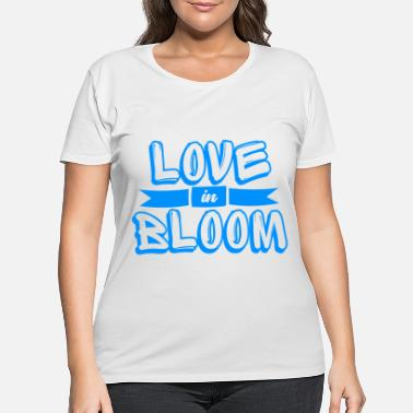 Love In Bloom Spring Season Love In Bloom Cool Gift - Women's Plus Size T-Shirt