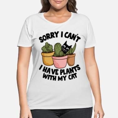 Sorry I Can't I Have Plants With My Cat Gardening - Women's Plus Size T-Shirt
