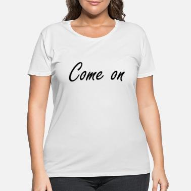 Come On President Debate 2020 US Election - Women's Plus Size T-Shirt