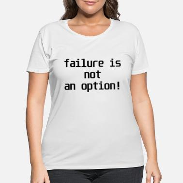 Ego Gym quote failure is not an option - Women's Plus Size T-Shirt