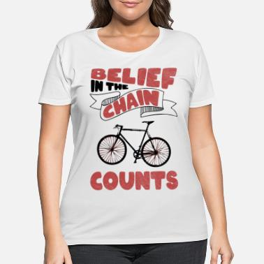 Sporty The belief in the chain counts bicycle cycling - Women's Plus Size T-Shirt