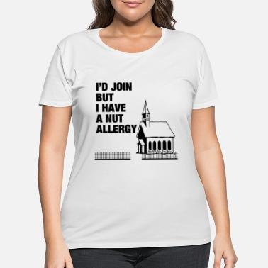 Allergy I HAVE A NUT ALLERGY - Women's Plus Size T-Shirt